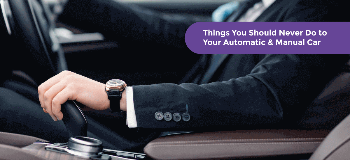 15 Things You Should Never Do to Your Automatic & Manual Car - Acko